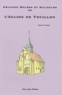 Gérard Granger - Grandes Heures et Malheurs de l'église de Vouillon.