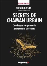 Gérard Grenet - Secrets de chaman urbain - Développez vos potentiels et montez en vibrations.
