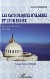 Gérard Grimaud - Les catholiques d'Algérie et leur église - Histoire et tragédie 1830-1954.
