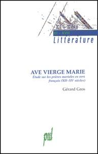 Gérard Gros - Ave Vierge Marie - Etudes sur les prières mariales en vers français (XIIe-XVe siècles).