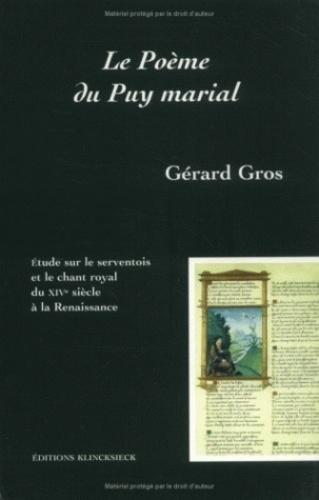 Gérard Gros - Le poème du puy marial - Étude sur le serventois et le chant royal du XIVe siècle à la Renaissance.