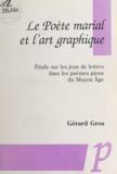 Gérard Gros - Le Poète marial et l'art graphique - Étude sur les jeux de lettres dans les poèmes pieux du Moyen Âge.