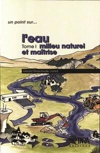 Gérard Grosclaude - L'eau - Tome 1, Milieu naturel et maîtrise.