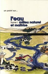 Gérard Grosclaude et  Collectif - L'eau - Tome 1, Milieu naturel et maîtrise.