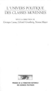 Gérard Grunberg et Georges Lavau - L'Univers politique des classes moyennes.