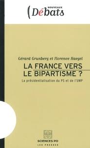 Gérard Grunberg et Florence Haegel - La France vers le bipartisme ? - La présidentialisation du PS et de l'UMP.