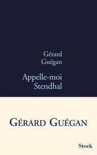 Gérard Guégan - Appelle-moi Stendhal.