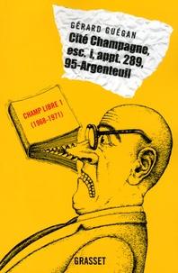 Gérard Guégan - Cité Champagne, Esc. i, appt. 289, 95-Argenteuil - Editions Champ Libre, Tome 1 (1968-1971).