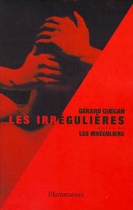 Gérard Guégan - Les irrégulières. suivi de Les irréguliers - Romans.