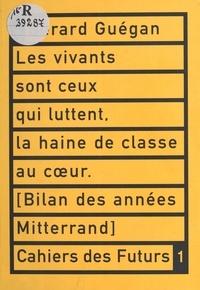 Gérard Guégan - Les vivants sont ceux qui luttent, la haine de classe au cœur - Bilan des années Mitterrand.
