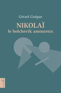Gérard Guégan - Nikolaï le bolchevik amoureux.