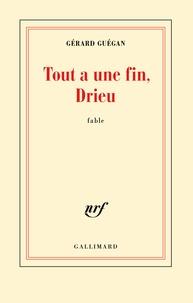 Gérard Guégan - Tout a une fin, Drieu.