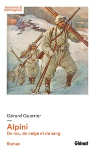 Gérard Guerrier - Alpini - De roc, de neige et de sang.