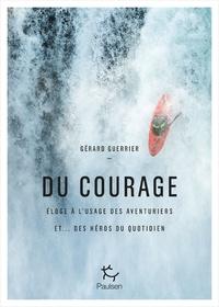 Gérard Guerrier - Du courage - Eloge à l'usage des aventuriers et... des héros du quotidien.