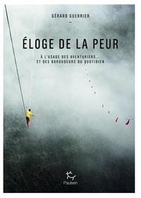 Gérard Guerrier - Eloge de la peur - A l'usage des aventuriers et... des baroudeurs du quotidien.