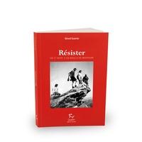 Gérard Guerrier - Résister - Vie et mort d'un maquis de montagne.