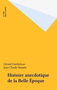Gérard Guicheteau et Jean-Claude Simoën - Histoire anecdotique de la Belle Époque.