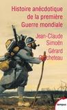Gérard Guicheteau et Jean-Claude Simoën - Histoire anecdotique de la Première Guerre mondiale.