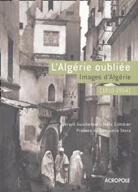 Gérard Guicheteau et Marc Combier - L'Algérie oubliée (1910-1954) - Images d'Algérie.