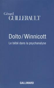 Gérard Guillerault - Dolto/Winnicott - Le bébé dans la psychanalyse.