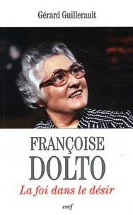 Françoise Dolto- La foi dans le désir - Gérard Guillerault  