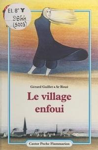 Gérard Guillet et Ar Roué - Le village enfoui.