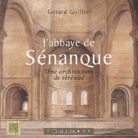 Gérard Guillier - L'abbaye de Sénanque - Une architecture de sérénité.