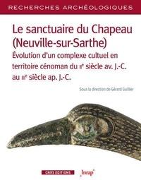 Gérard Guillier - Les sanctuaires du Chapeau (Neuville-sur-Sarthe) - Evolution d'un complexe cultuel en territoire cénoman du IIe siècle avant J.-C. au IIIe siècle après J.-C..