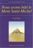 Gérard Guillier - Nous avons bâti le Mont-Saint-Michel.