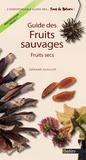 Gérard Guillot - Guide des fruits sauvages. Fruits secs - Fruits secs.