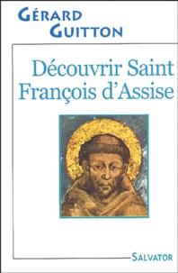 Gérard Guitton - Découvrir Saint François d'Assise.
