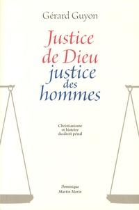Gérard Guyon - Justice de dieu, justice des hommes - Christianisme et histoire du droit pénal.