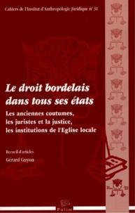 Gérard Guyon - Le droit bordelais dans tous ses états - Les anciennes coutumes, les juristes et la justice, les institutions de l'Eglise locale.