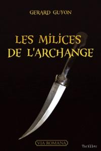 Gérard Guyon - Les milices de l'archange.