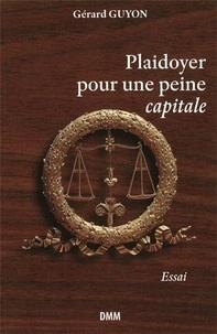 Gérard Guyon - Plaidoyer pour une peine capitale.