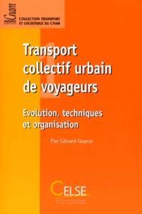 Gérard Guyon - Transport collectif urbain de voyageurs. - Evolution, techniques et organisation.