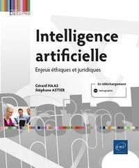 Gérard Haas et Stéphane Astier - Intelligence artificielle - Enjeux éthiques et juridiques.
