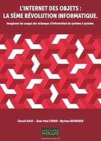 Gérard Haas et Jean-Paul Crenn - L'Internet des objets : la 3e révolution informatique - Imaginons les usages des échanges d'information de système à système.