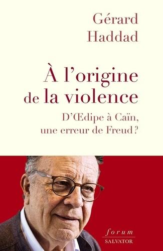 A l'origine de la violence. D'Oedipe à Caïn, une erreur de Freud ?