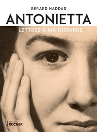 Gérard Haddad - Antonietta - Lettres à ma disparue.