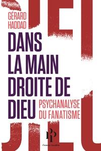 Gérard Haddad - Dans la main droite de Dieu - Psychanalyse du fanatisme.