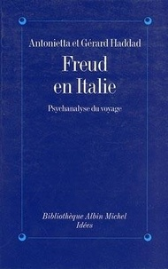 Gérard Haddad et Antonietta Haddad - Freud en Italie - Psychanalyse du voyage.