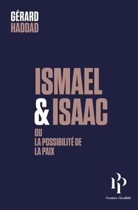 Gérard Haddad - Ismaël et Isaac - Ou la possibilité de la paix.