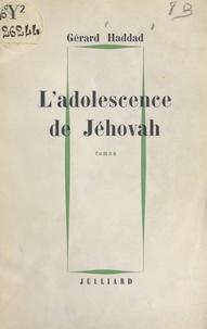 Gérard Haddad - L'adolescence de Jéhovah.