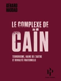 Gérard Haddad - Le complexe de Caïn - Terrorisme, haine de l'autre et rivalité fraternelle.
