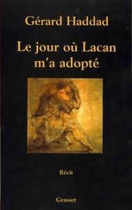 Gérard Haddad - Le jour où Lacan m'a adopté.