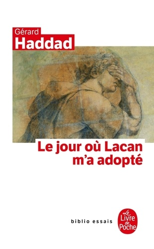 Gérard Haddad - Le jour où Lacan m'a adopté - Mon analyse avec Lacan.