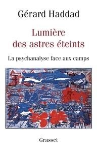 Gérard Haddad - Lumière des astres éteints - La psychanalyse face aux camps.