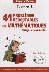 Gérard Hamon - 41 redoutables problèmes de mathématiques corrigés et commentés Tle S.