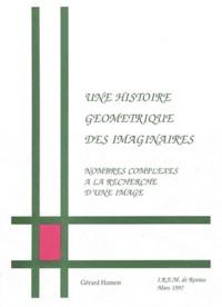 Gérard Hamon - Une histoire géométrique des imaginaires - Nombres complexes à la recherche d'une image.